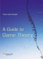 A guide to game theory (ISBN 0273684965)